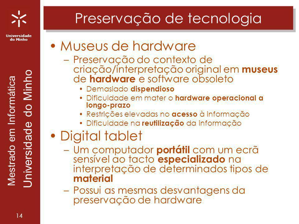 Universidade do Minho Mestrado em Informática Universidade do Minho 14 Preservação de tecnologia Museus de hardware –Preservação do contexto de criaçã