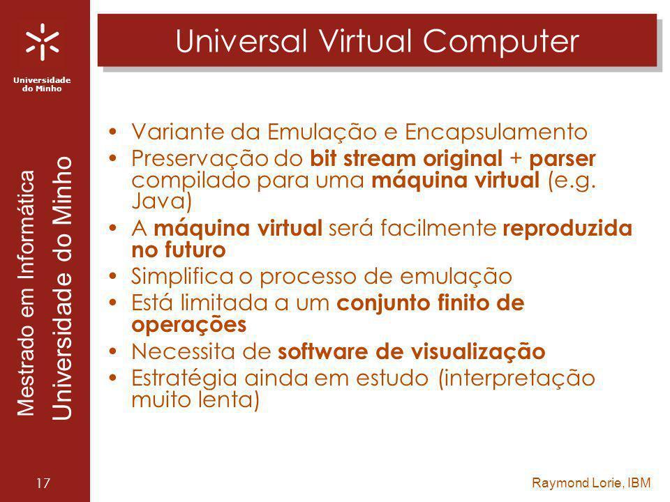 Universidade do Minho Mestrado em Informática Universidade do Minho 17 Universal Virtual Computer Variante da Emulação e Encapsulamento Preservação do