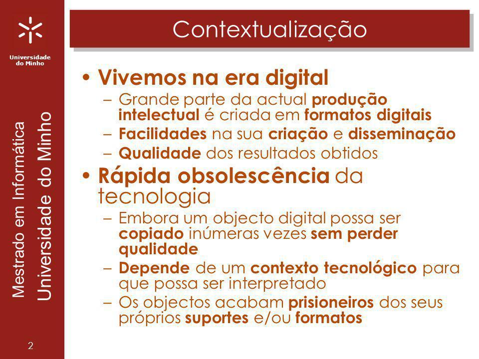 Universidade do Minho Mestrado em Informática Universidade do Minho 2 Contextualização Vivemos na era digital –Grande parte da actual produção intelec