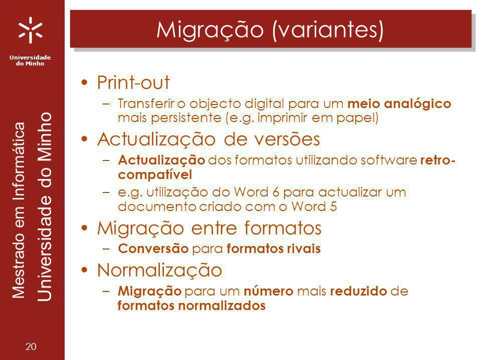 Universidade do Minho Mestrado em Informática Universidade do Minho 20 Migração (variantes) Print-out –Transferir o objecto digital para um meio analó