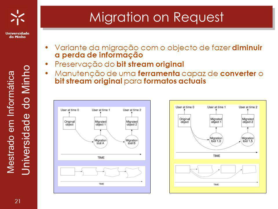 Universidade do Minho Mestrado em Informática Universidade do Minho 21 Migration on Request Variante da migração com o objecto de fazer diminuir a per