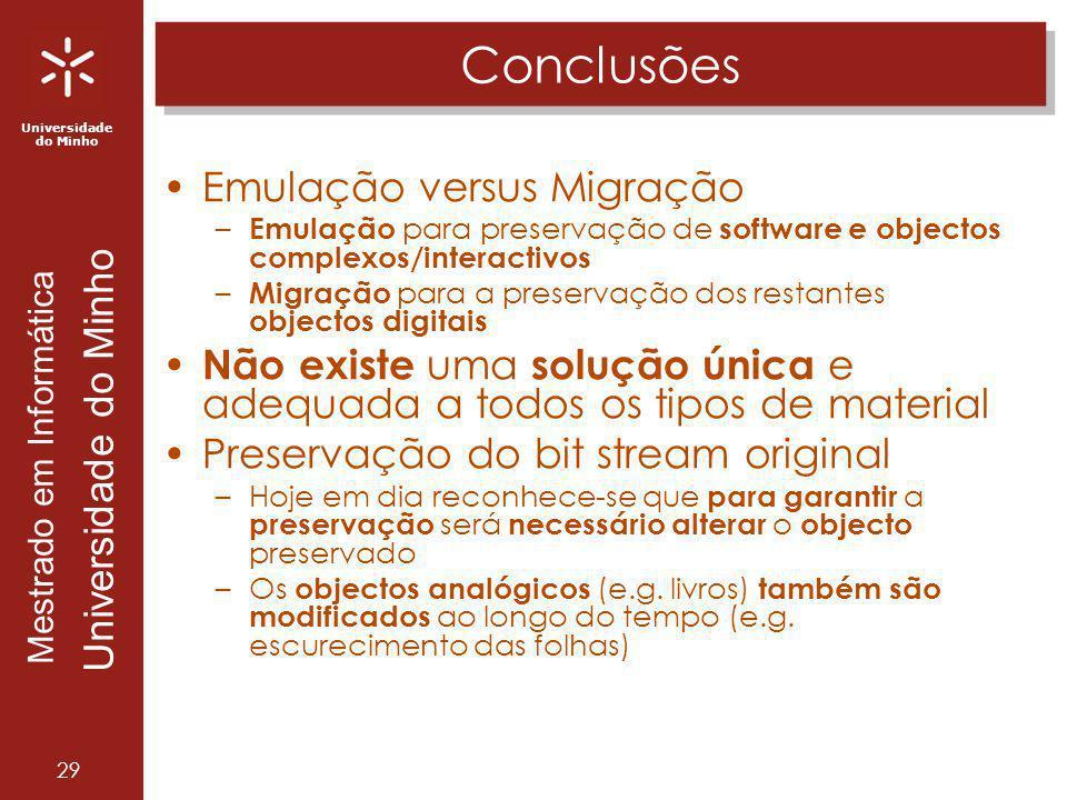 Universidade do Minho Mestrado em Informática Universidade do Minho 29 Conclusões Emulação versus Migração – Emulação para preservação de software e o