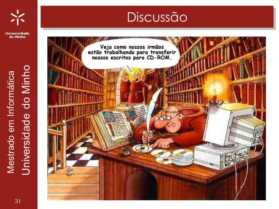 Universidade do Minho Mestrado em Informática Universidade do Minho 31 Discussão