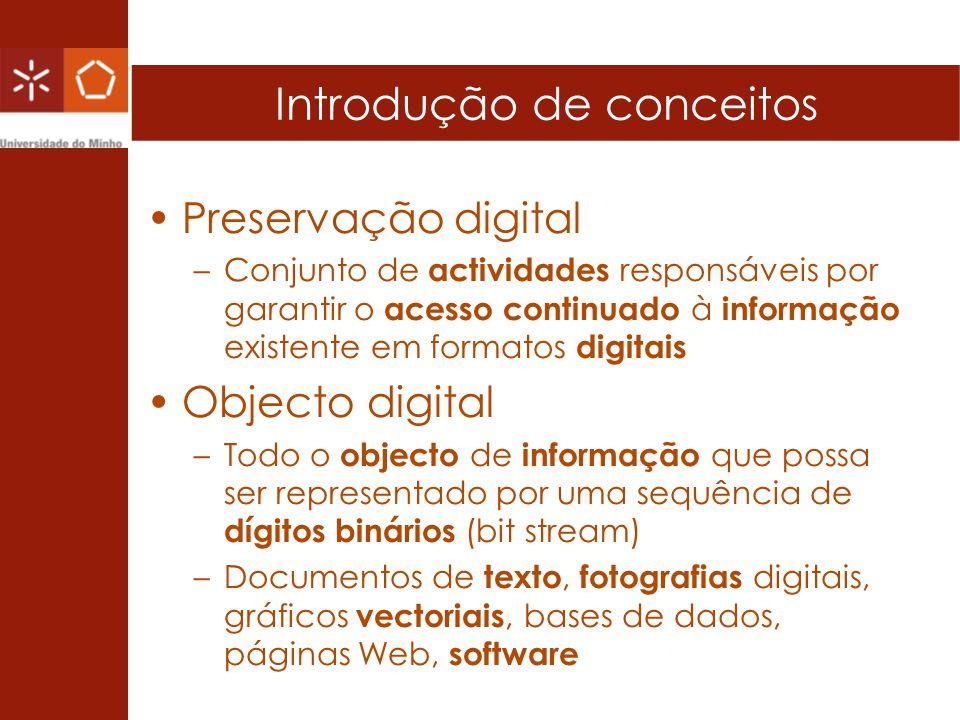 Introdução de conceitos Preservação digital –Conjunto de actividades responsáveis por garantir o acesso continuado à informação existente em formatos