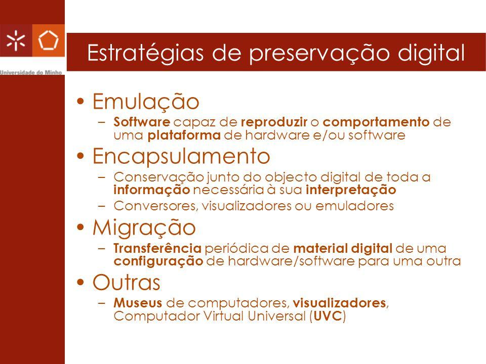 Estratégias de preservação digital Emulação – Software capaz de reproduzir o comportamento de uma plataforma de hardware e/ou software Encapsulamento