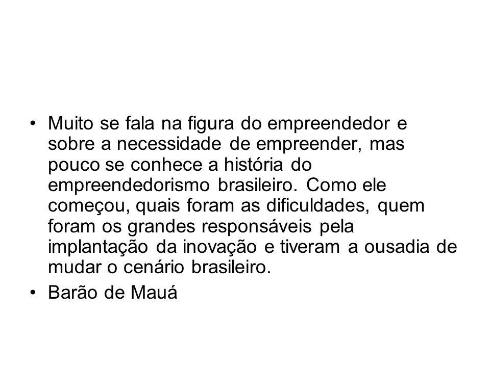 Muito se fala na figura do empreendedor e sobre a necessidade de empreender, mas pouco se conhece a história do empreendedorismo brasileiro. Como ele
