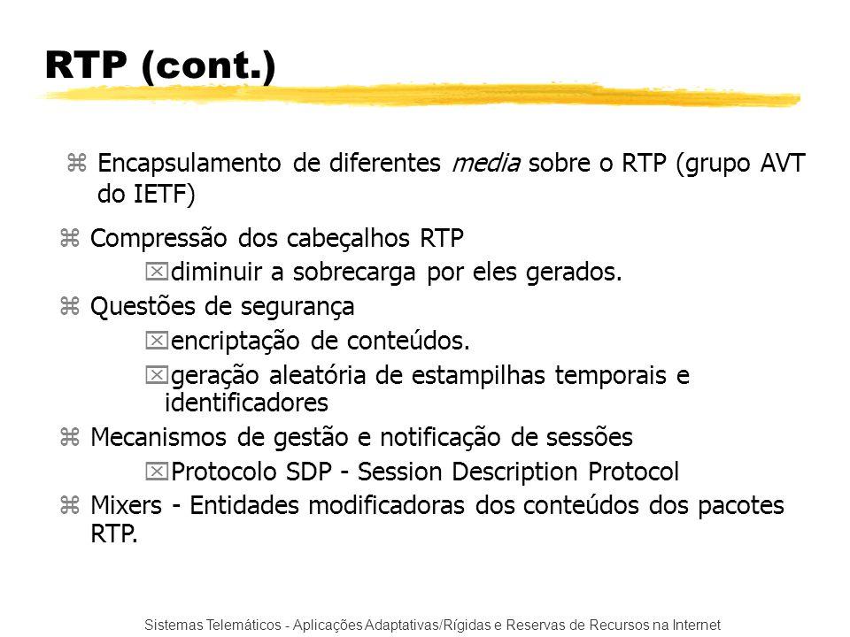 Sistemas Telemáticos - Aplicações Adaptativas/Rígidas e Reservas de Recursos na Internet RTP (cont.) zEncapsulamento de diferentes media sobre o RTP (