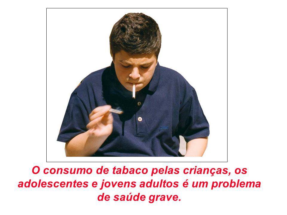 O consumo de tabaco pelas crianças, os adolescentes e jovens adultos é um problema de saúde grave.