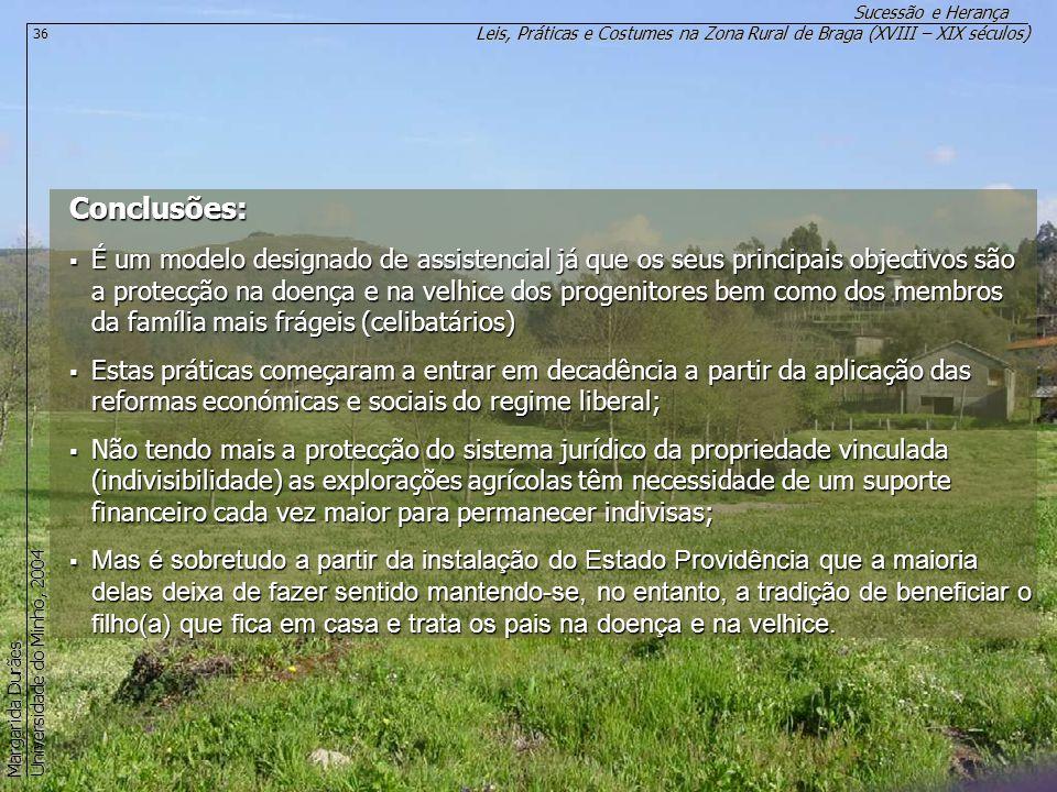 Leis, Práticas e Costumes na Zona Rural de Braga (XVIII – XIX séculos) Sucessão e Herança Margarida Durães Universidade do Minho, 2004 36 Conclusões: