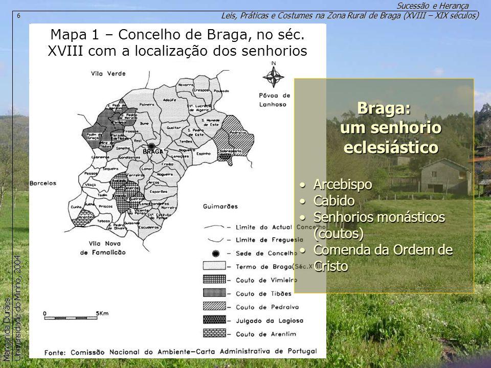 Leis, Práticas e Costumes na Zona Rural de Braga (XVIII – XIX séculos) Sucessão e Herança Margarida Durães Universidade do Minho, 2004 6 Mapa 1 – Conc
