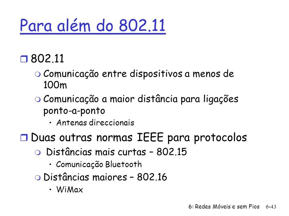 6: Redes Móveis e sem Fios6-43 Para além do 802.11 r 802.11 m Comunicação entre dispositivos a menos de 100m m Comunicação a maior distância para liga