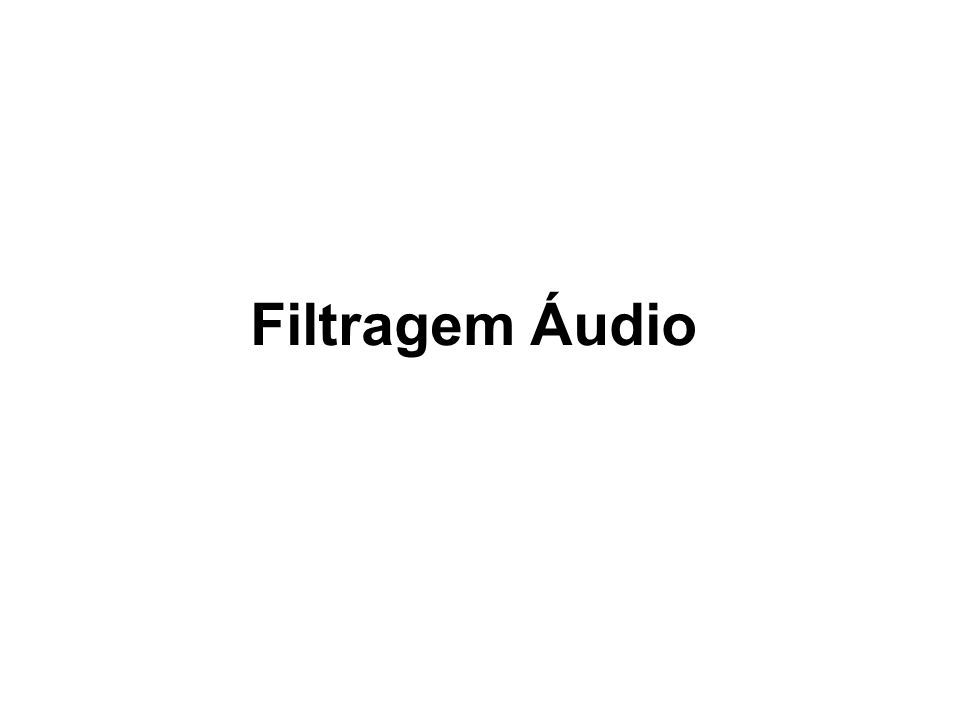 Aplicações Filtragem Equalização Supressão de ruído Compressão Adição de efeitos sonoros Síntese Com o aumento dos sistemas multimédia e do WWW, as té