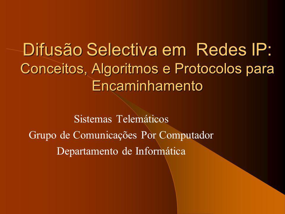 Difusão Selectiva em Redes IP: Conceitos, Algoritmos e Protocolos para Encaminhamento Sistemas Telemáticos Grupo de Comunicações Por Computador Departamento de Informática