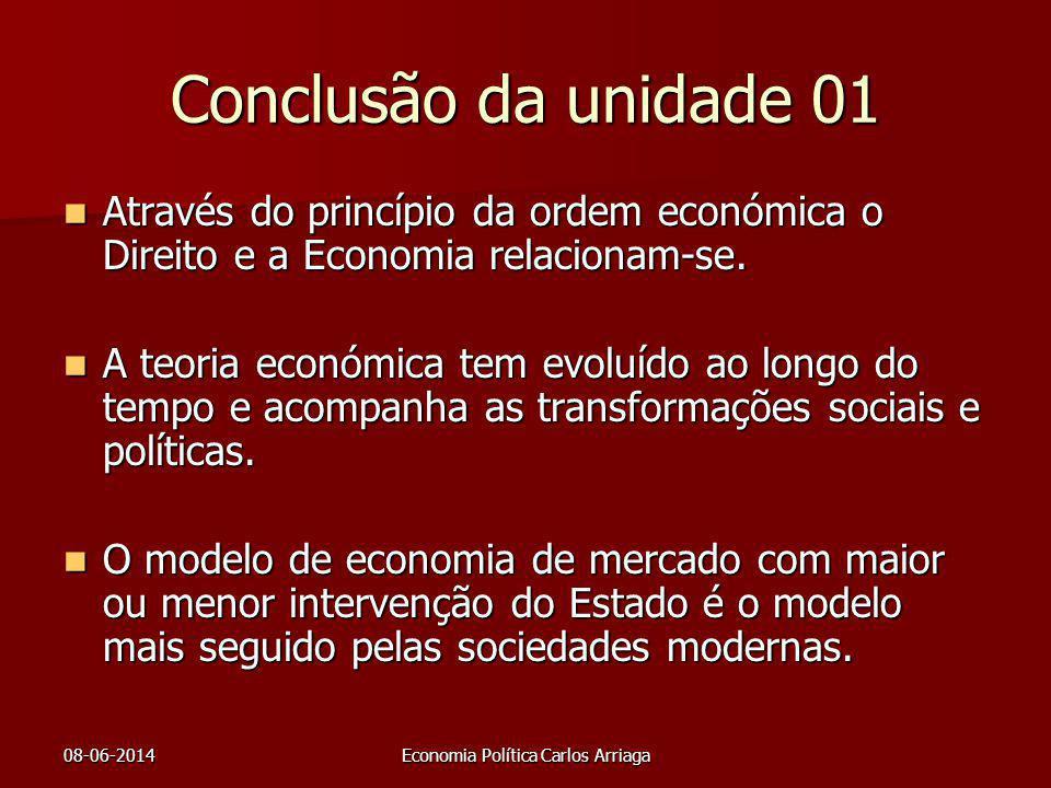 08-06-2014Economia Política Carlos Arriaga Conclusão da unidade 01 Através do princípio da ordem económica o Direito e a Economia relacionam-se. Atrav
