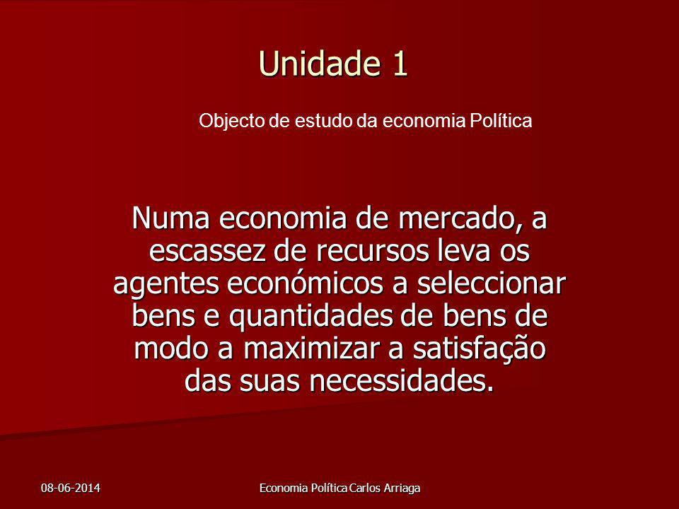 08-06-2014Economia Política Carlos Arriaga Unidade 1 Numa economia de mercado, a escassez de recursos leva os agentes económicos a seleccionar bens e