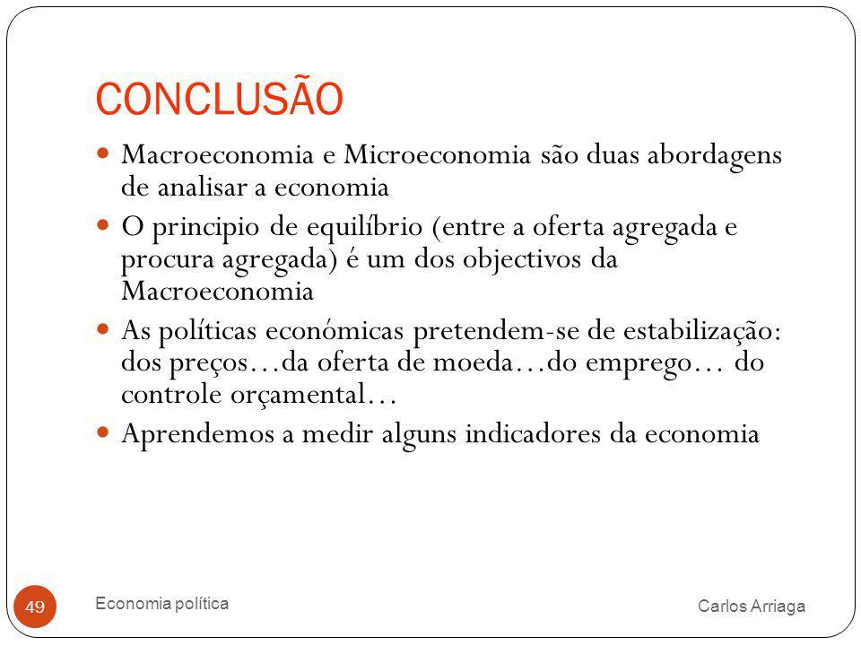CONCLUSÃO Carlos Arriaga Economia política 49 Macroeconomia e Microeconomia são duas abordagens de analisar a economia O principio de equilíbrio (entr