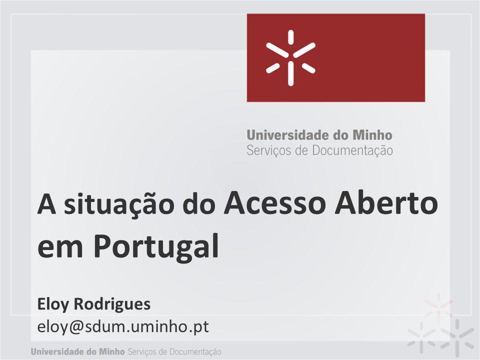 A situação do Acesso Aberto em Portugal Eloy Rodrigues eloy@sdum.uminho.pt