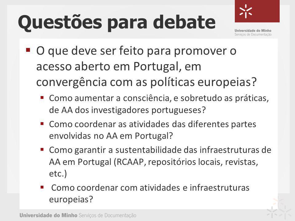 Questões para debate O que deve ser feito para promover o acesso aberto em Portugal, em convergência com as políticas europeias.