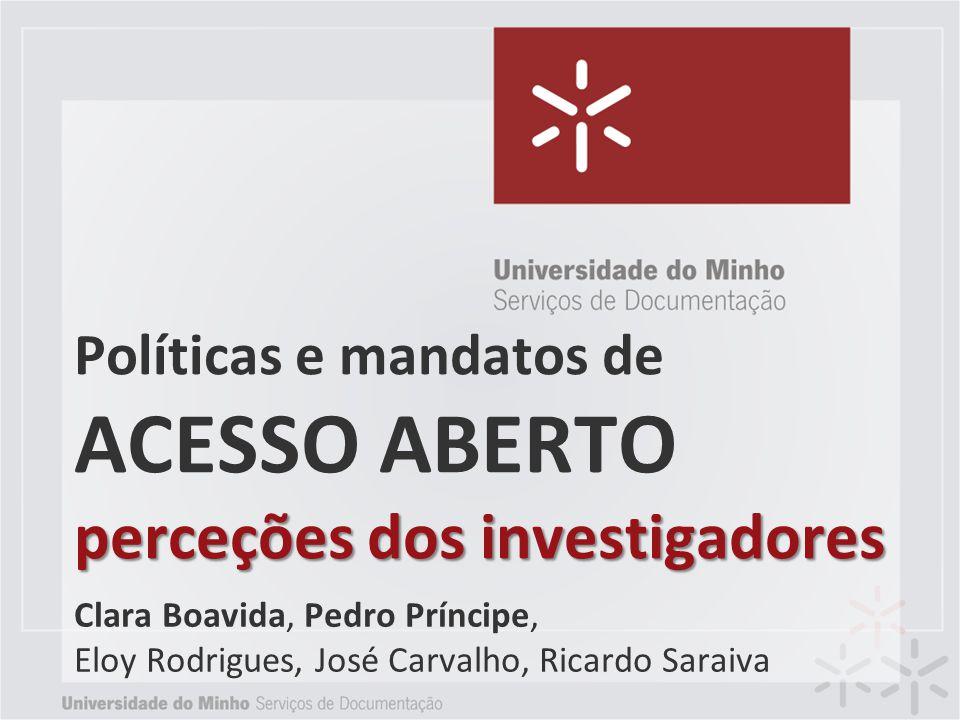 perceções dos investigadores Políticas e mandatos de ACESSO ABERTO perceções dos investigadores Clara Boavida, Pedro Príncipe, Eloy Rodrigues, José Ca