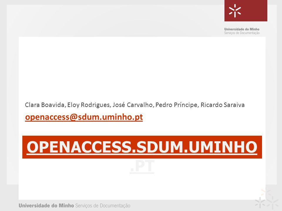 OPENACCESS.SDUM.UMINHO.PT Clara Boavida, Eloy Rodrigues, José Carvalho, Pedro Príncipe, Ricardo Saraiva openaccess@sdum.uminho.pt