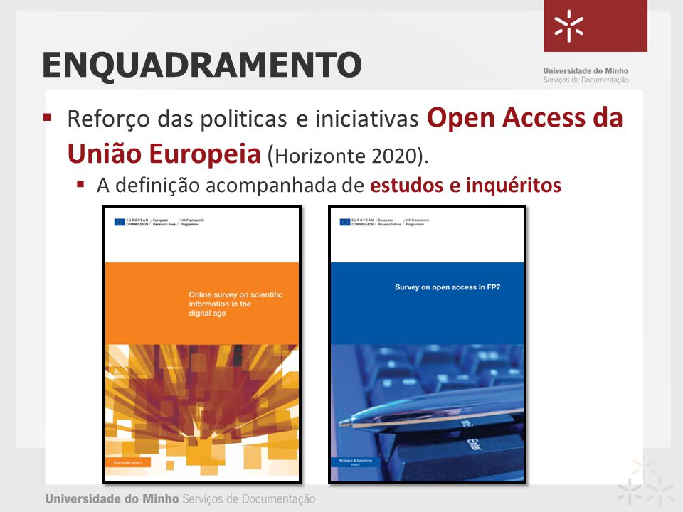 ENQUADRAMENTO Reforço das politicas e iniciativas Open Access da União Europeia ( Horizonte 2020). A definição acompanhada de estudos e inquéritos