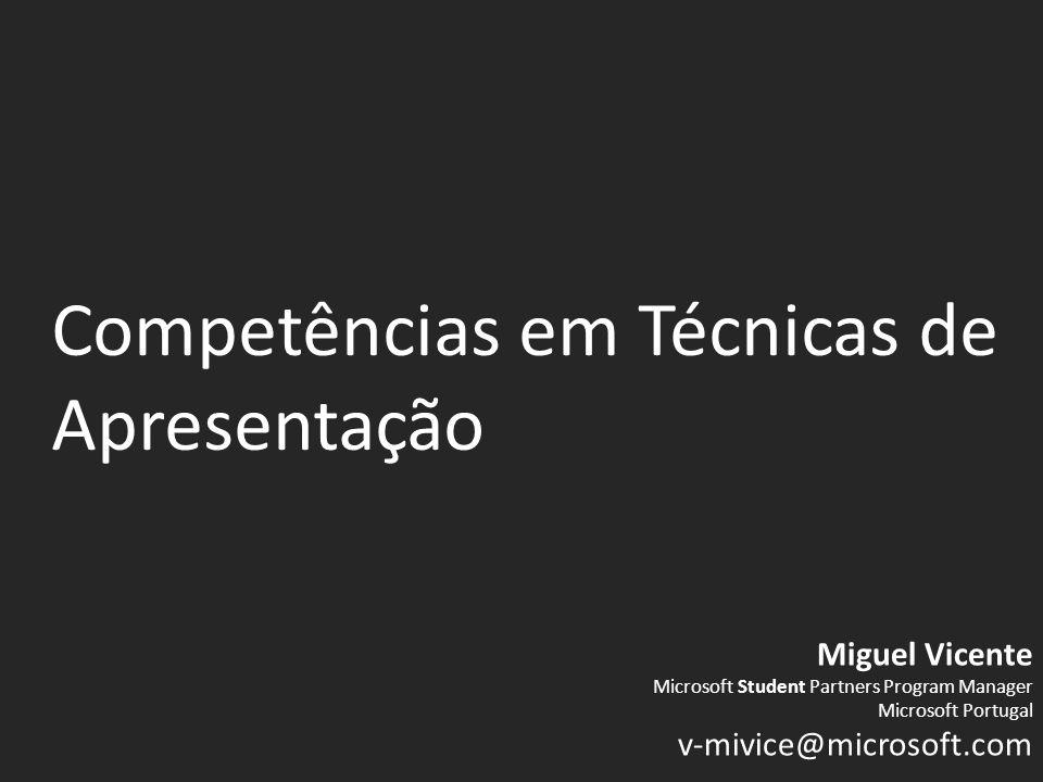 Competências em Técnicas de Apresentação Miguel Vicente Microsoft Student Partners Program Manager Microsoft Portugal v-mivice@microsoft.com
