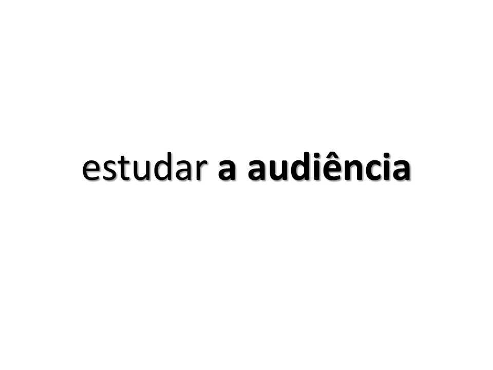 estudar a audiência