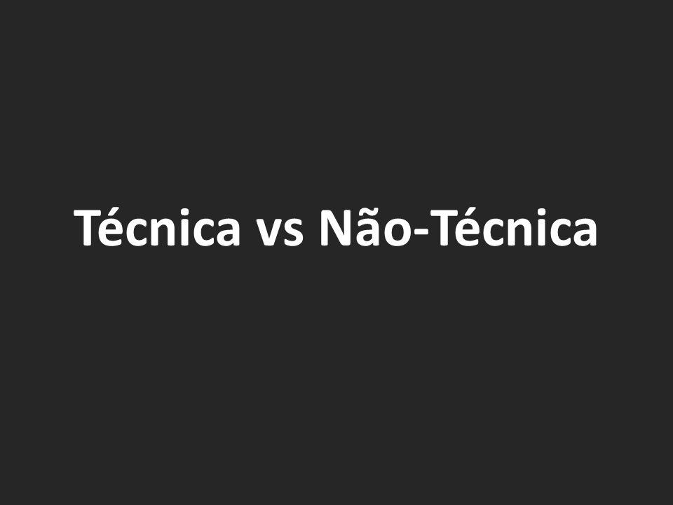 Técnica vs Não-Técnica