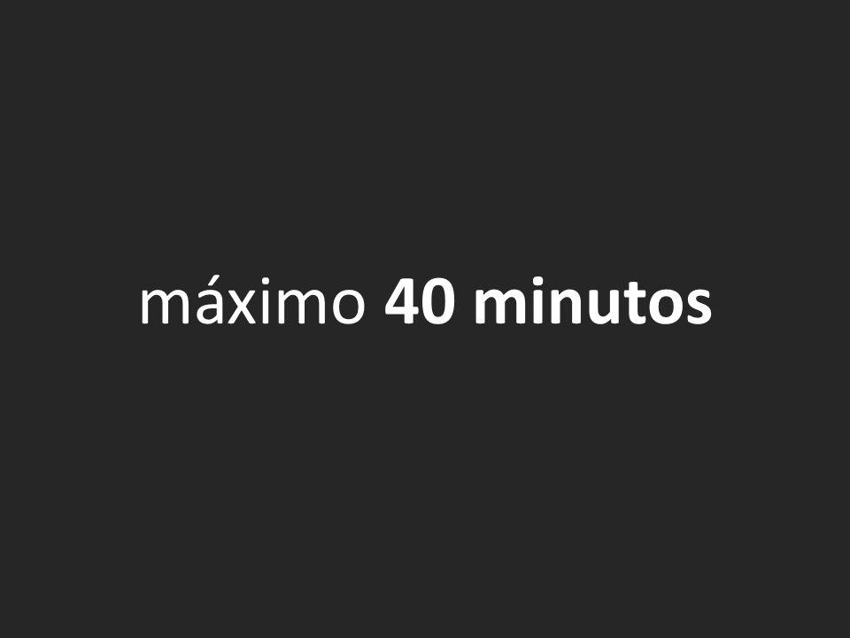 máximo 40 minutos