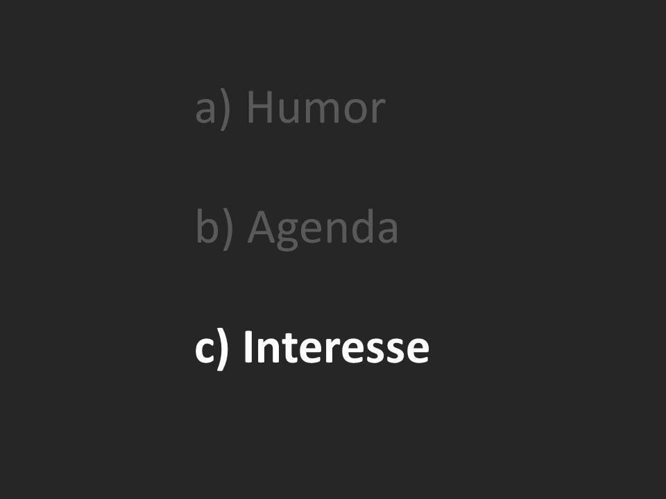 a) Humor b) Agenda c) Interesse
