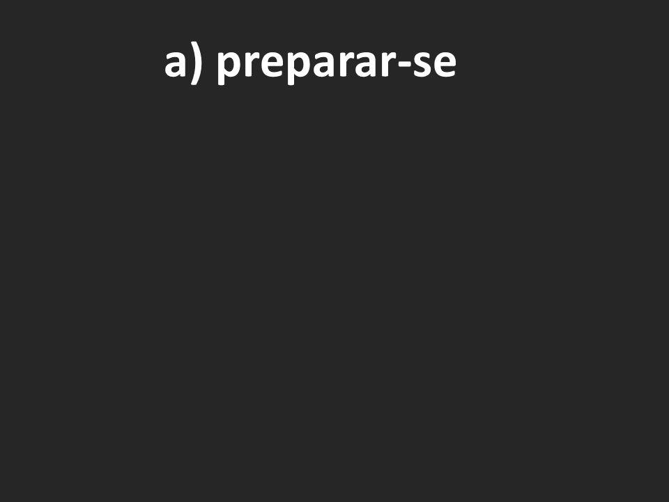 a) preparar-se