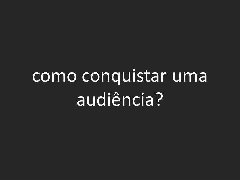 como conquistar uma audiência?