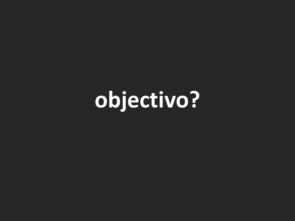 objectivo?