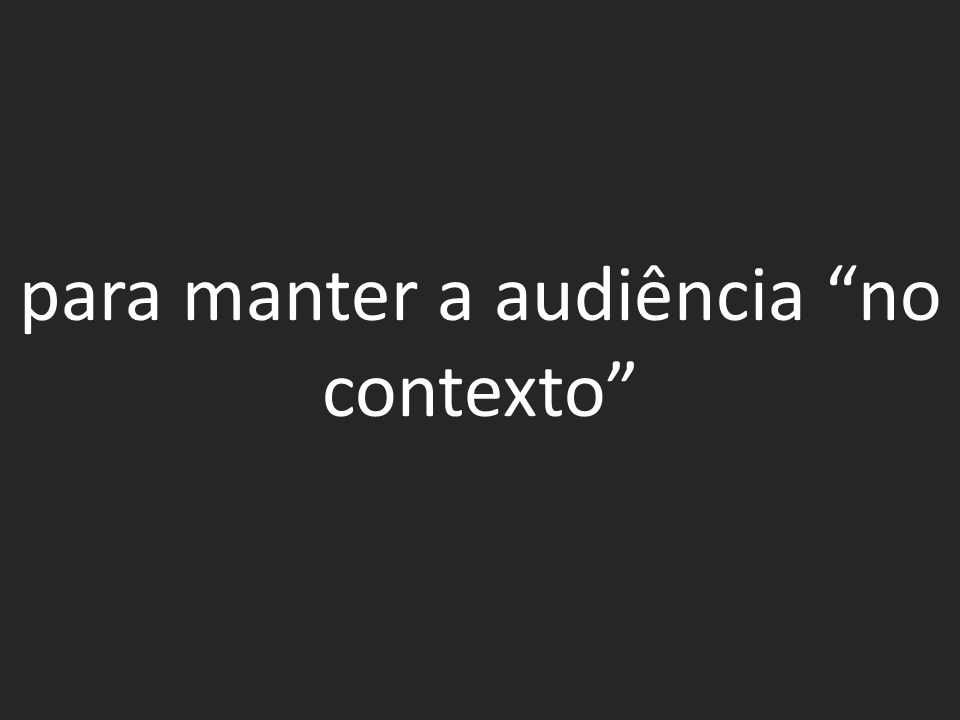 para manter a audiência no contexto