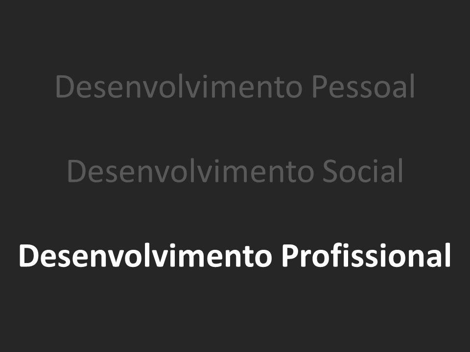 Desenvolvimento Pessoal Desenvolvimento Social Desenvolvimento Profissional