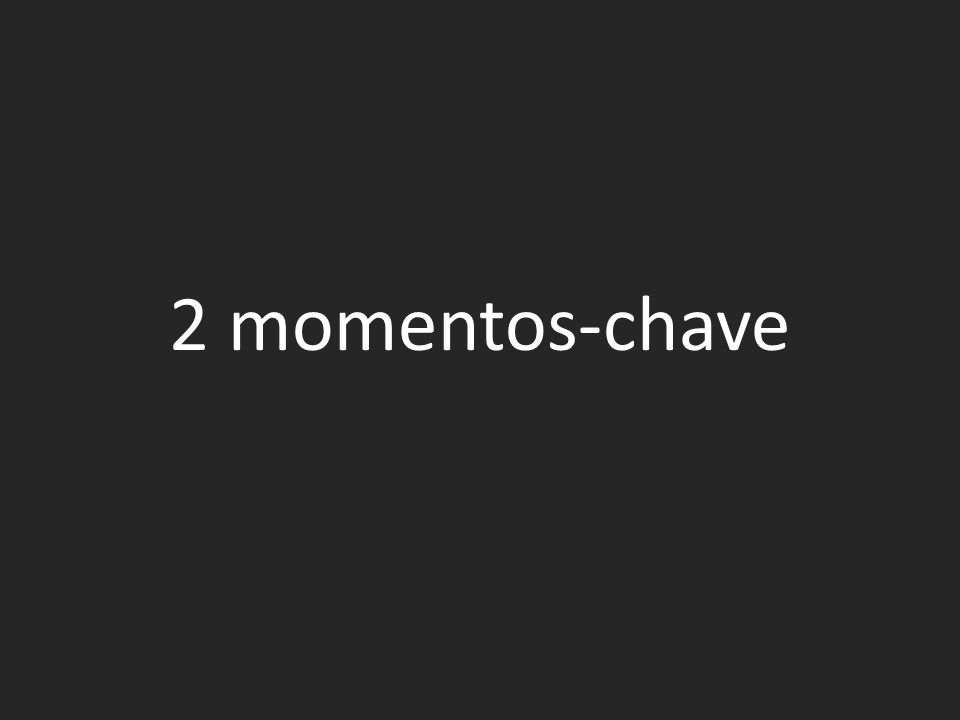 2 momentos-chave