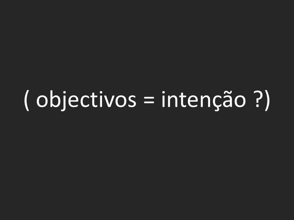 ( objectivos = intenção ?)