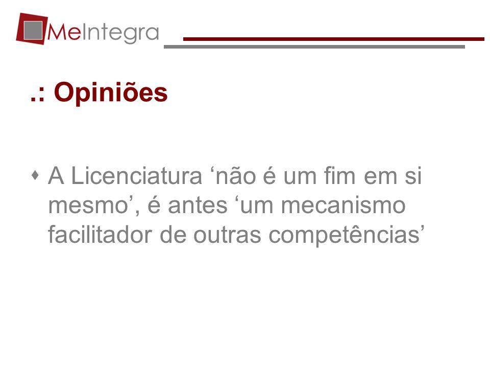 .: Opiniões A Licenciatura não é um fim em si mesmo, é antes um mecanismo facilitador de outras competências