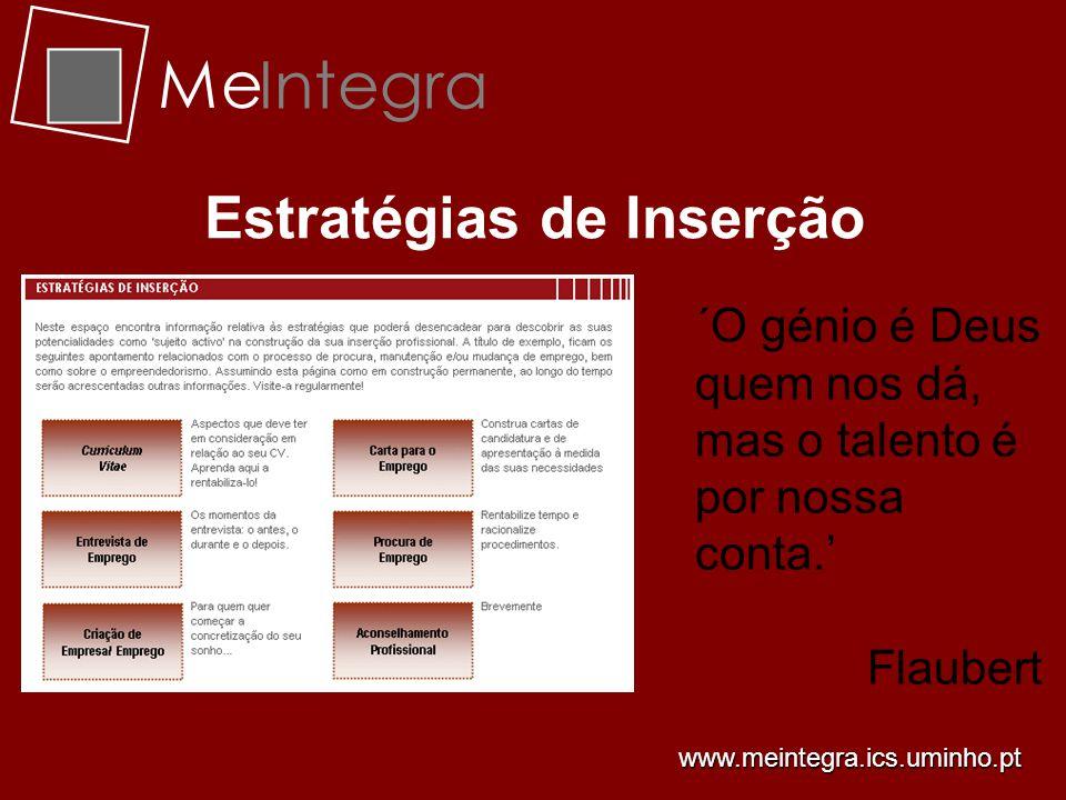 Me Integra Estratégias de Inserção ´O génio é Deus quem nos dá, mas o talento é por nossa conta. Flaubert www.meintegra.ics.uminho.pt