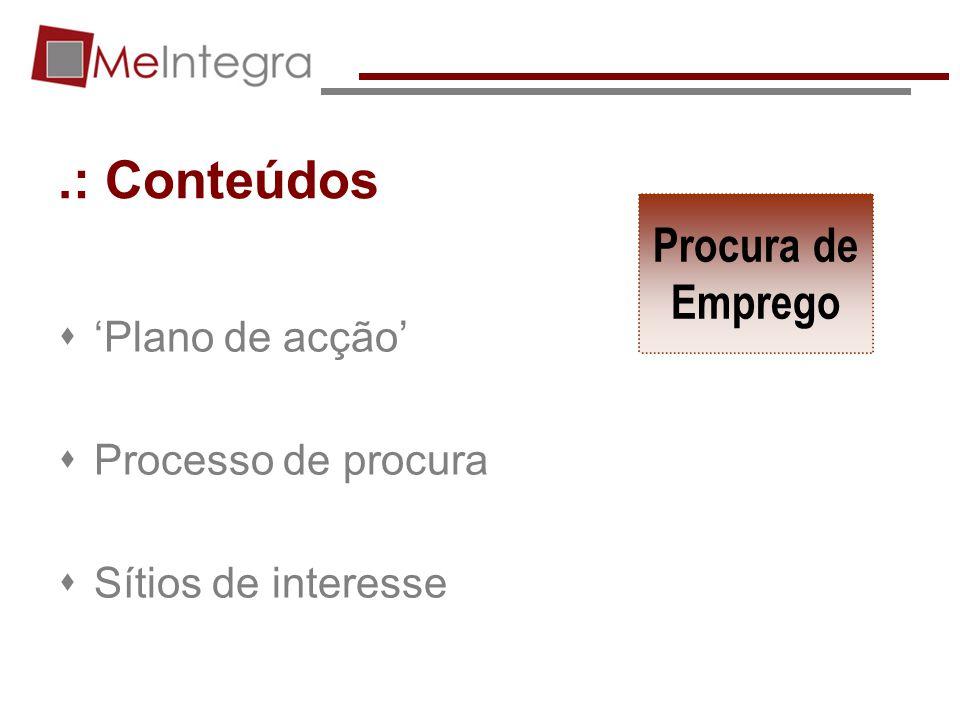 .: Conteúdos Plano de acção Processo de procura Sítios de interesse Procura de Emprego