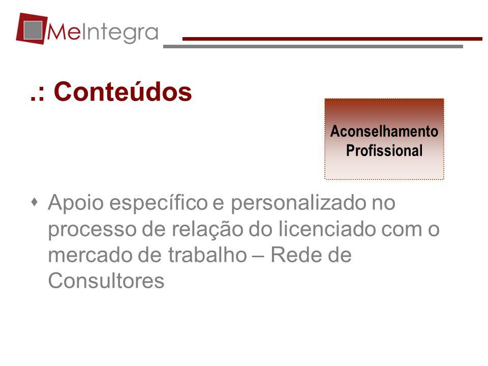 .: Conteúdos Apoio específico e personalizado no processo de relação do licenciado com o mercado de trabalho – Rede de Consultores Aconselhamento Prof