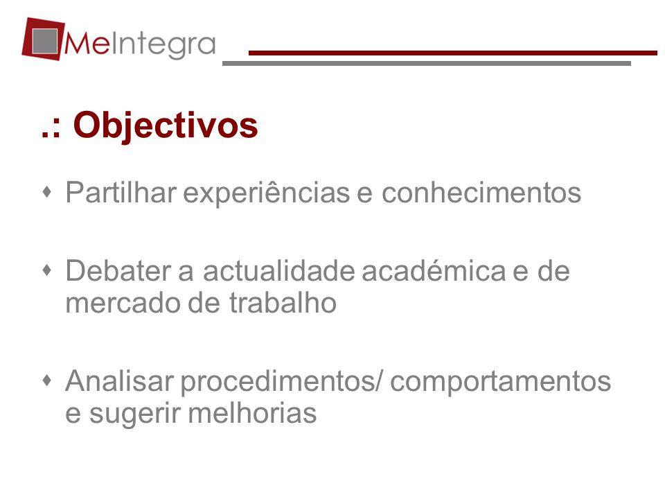 .: Objectivos Partilhar experiências e conhecimentos Debater a actualidade académica e de mercado de trabalho Analisar procedimentos/ comportamentos e