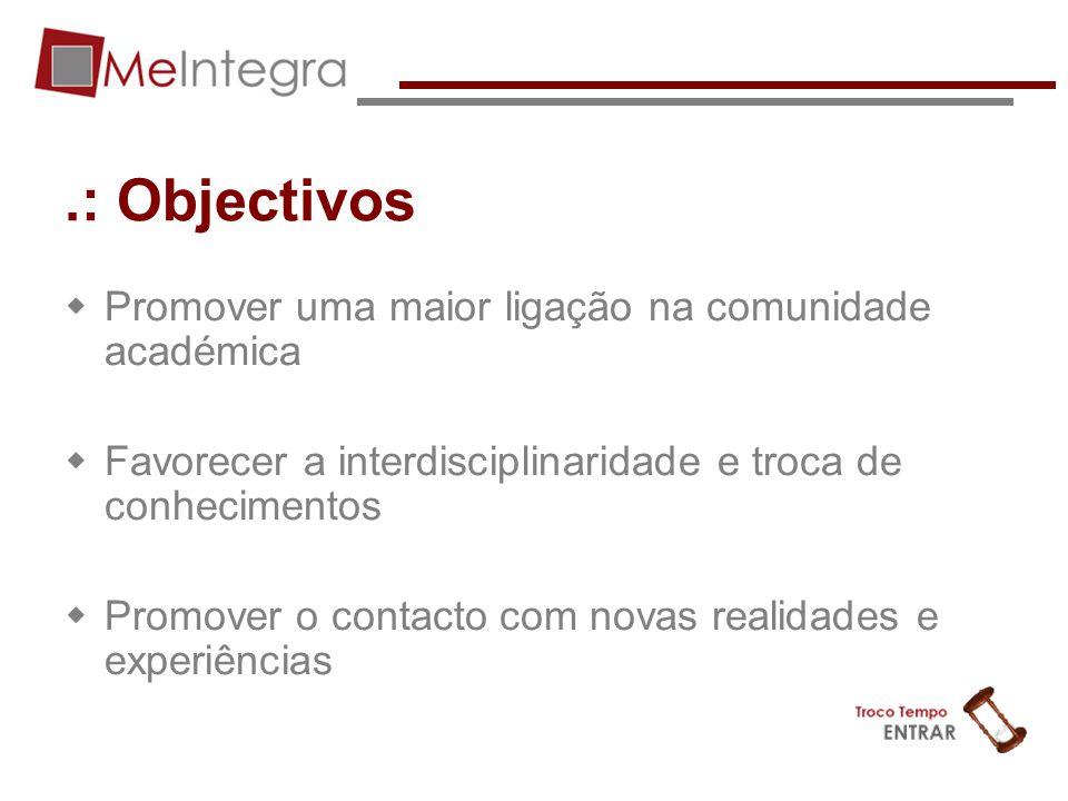 .: Objectivos Promover uma maior ligação na comunidade académica Favorecer a interdisciplinaridade e troca de conhecimentos Promover o contacto com no
