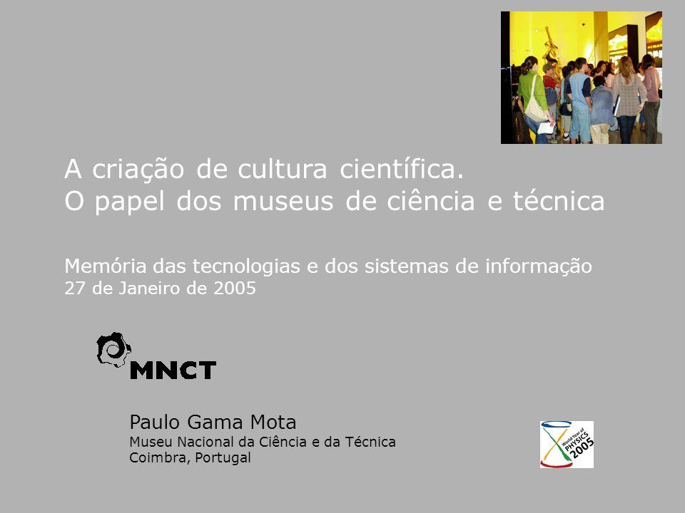 Paulo Gama Mota Museu Nacional da Ciência e da Técnica Coimbra, Portugal A criação de cultura científica.