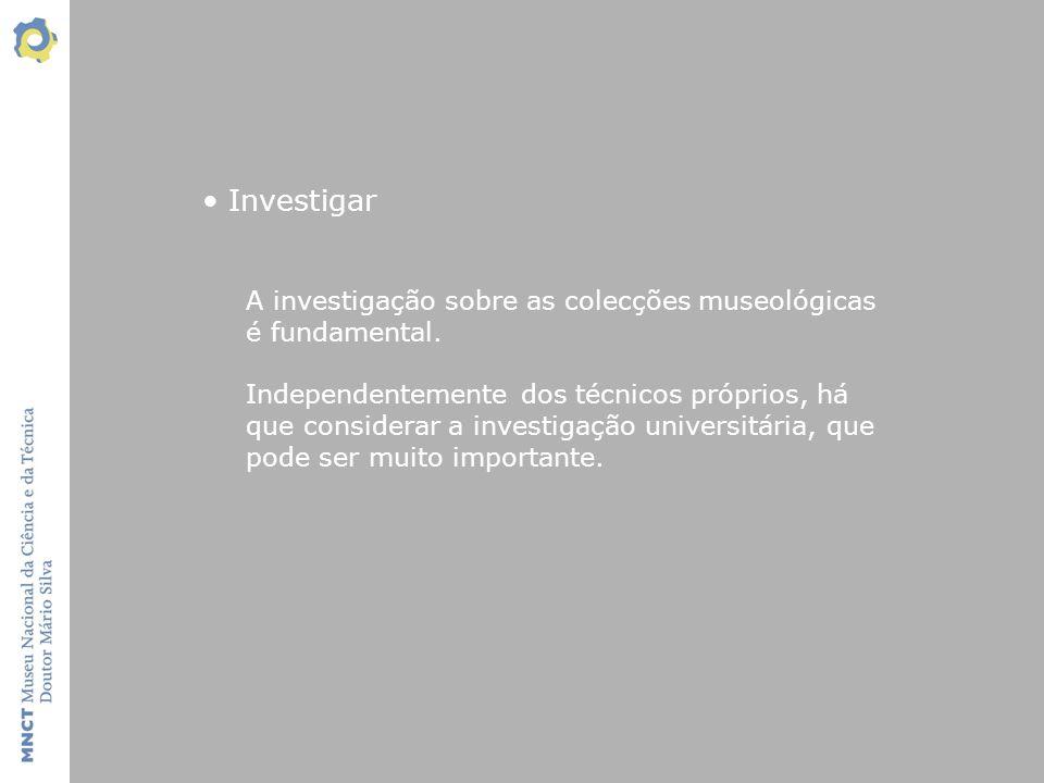 Investigar A investigação sobre as colecções museológicas é fundamental.
