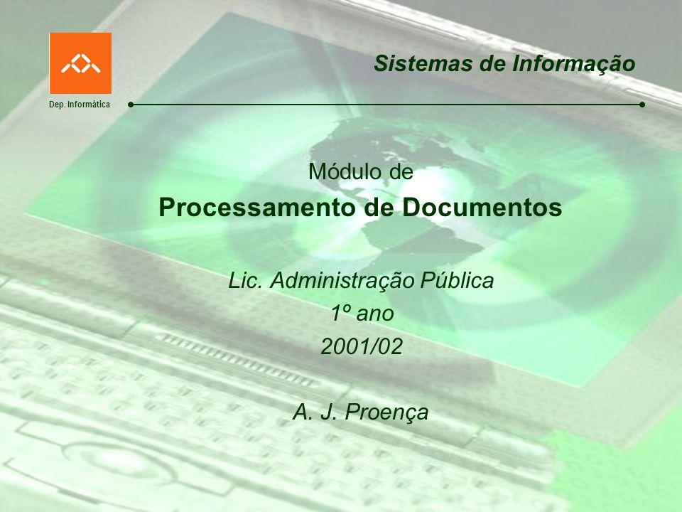 Dep. Informática Sistemas de Informação Módulo de Processamento de Documentos Lic. Administração Pública 1º ano 2001/02 A. J. Proença