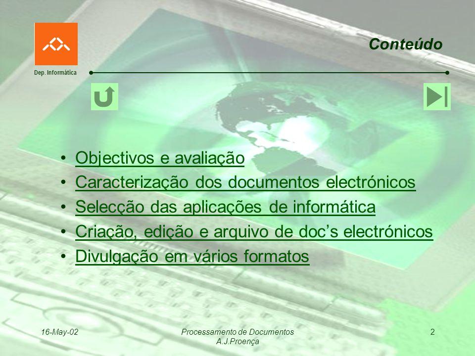 Dep. Informática 16-May-02Processamento de Documentos A.J.Proença 2 Conteúdo Objectivos e avaliação Caracterização dos documentos electrónicos Selecçã