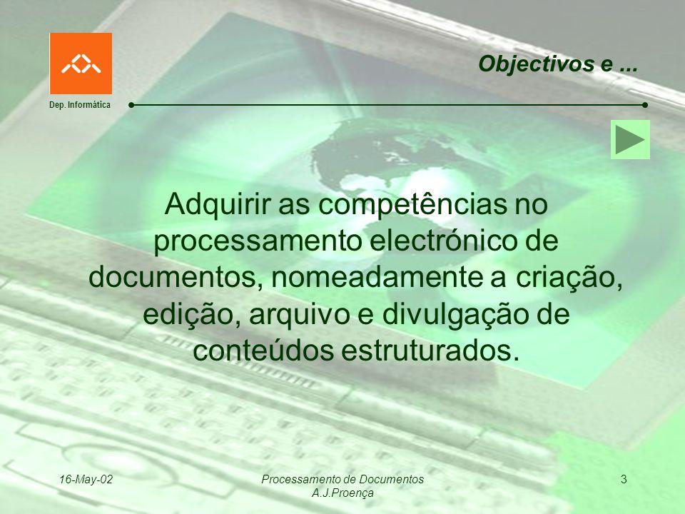 Dep. Informática 16-May-02Processamento de Documentos A.J.Proença 3 Objectivos e... Adquirir as competências no processamento electrónico de documento