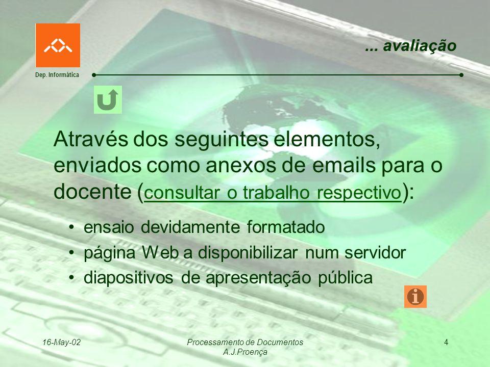 Dep. Informática 16-May-02Processamento de Documentos A.J.Proença 4... avaliação Através dos seguintes elementos, enviados como anexos de emails para