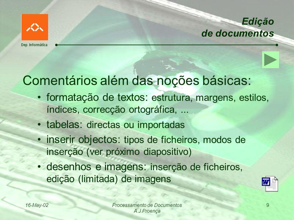 Dep. Informática 16-May-02Processamento de Documentos A.J.Proença 9 Edição de documentos Comentários além das noções básicas: formatação de textos: es